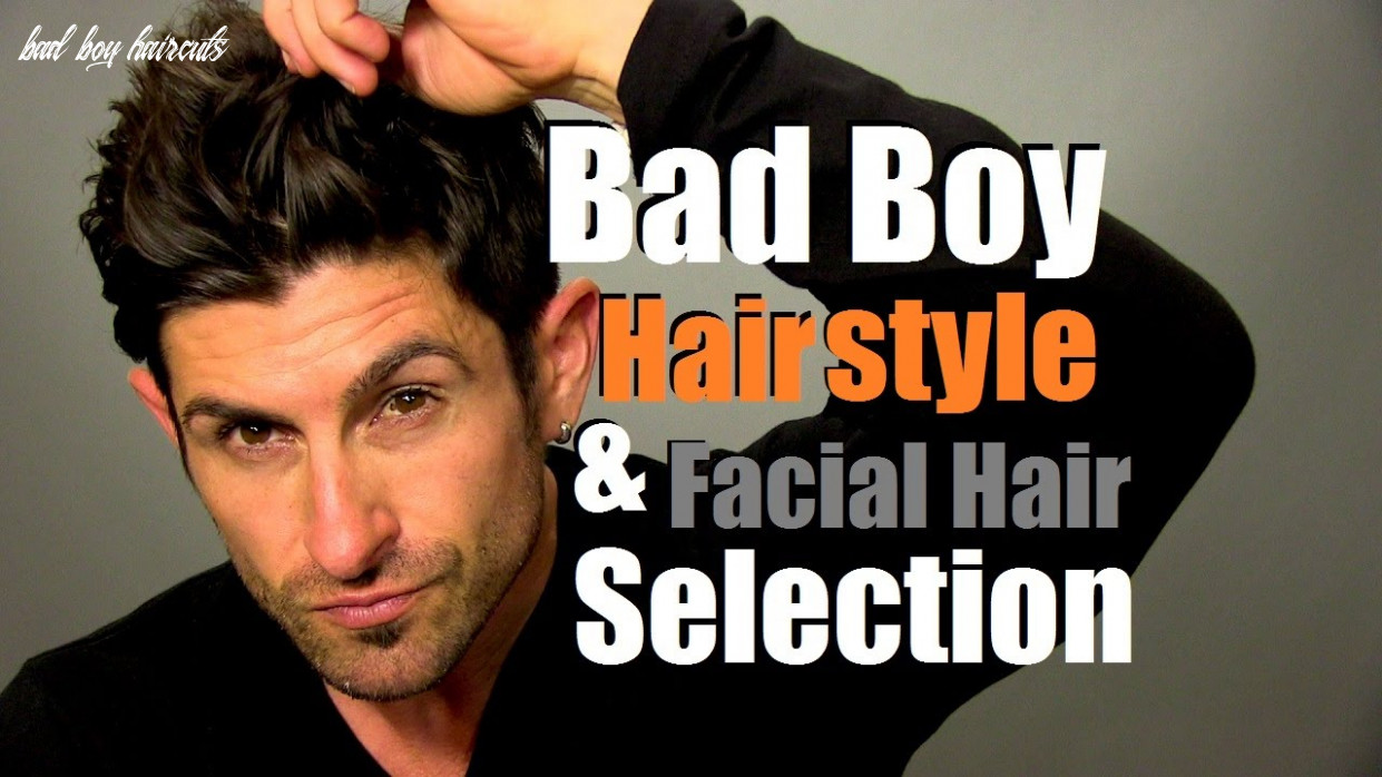 Bad Boy Hairstyle   How To Choose Your Signature Hairstyle and Facial Hair